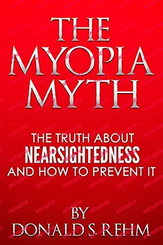 The Myopia Myth The Truth About Nearsightedness and How to Prevent It