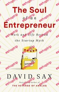 The Soul of an Entrepreneur Work and Life Beyond the Startup Myth