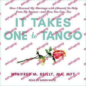 It Takes One to Tango How I Rescued My Marriage with Almost No Help from My Spouse and How You Can Too