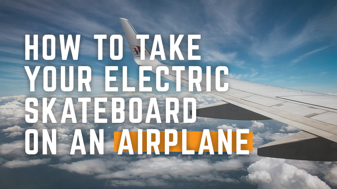 How To Take Your Electric Skateboard On An Airplane