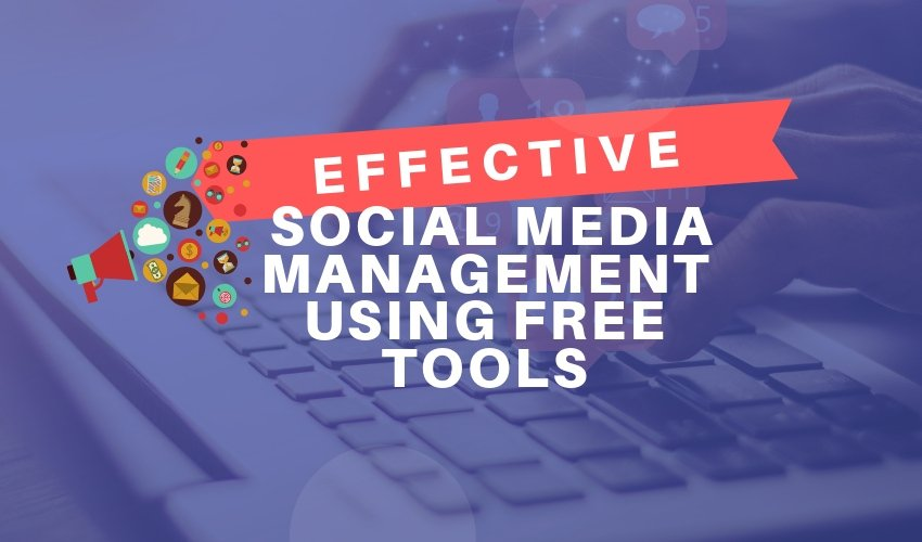 Efficient Social Media Management Using Free Tools