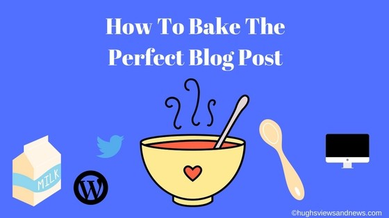 How To Bake The Perfect Blog Post