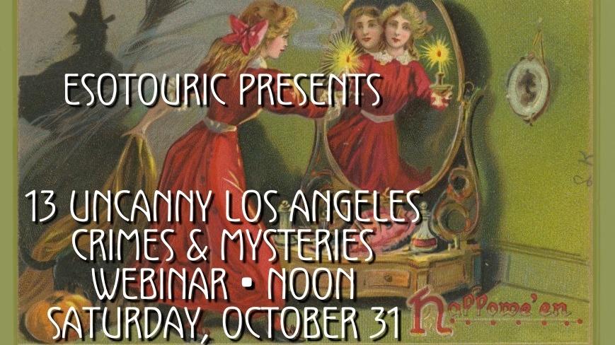 "Esotouric Presents ""13 Uncanny Los Angeles Crimes & Mysteries"" webinar"