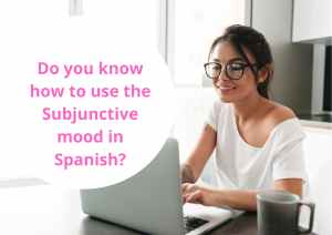 Do you know how to use the Subjunctive mood in Spanish?