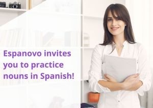 Espanovo invites you to practice nouns in Spanish!
