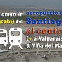 Cómo ir del aeropuerto de Santiago al centro y a Valparaíso