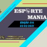 Esporte Mania – #516 – 02/03/2021