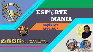 Esporte Mania – #521 – 18/03/2021