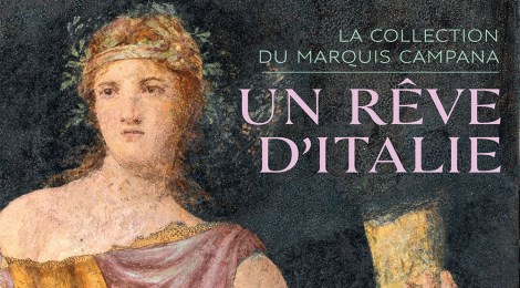 UN RÊVE D'ITALIE LA COLLECTION DU MARQUIS DE CAMPANA