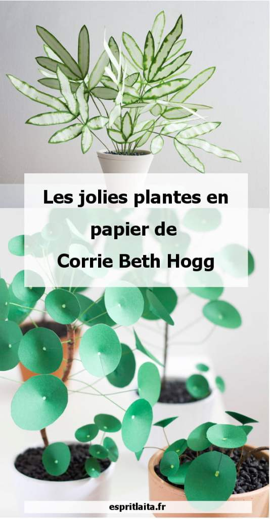Les jolies plantes en papier de Corrie Beth Hogg