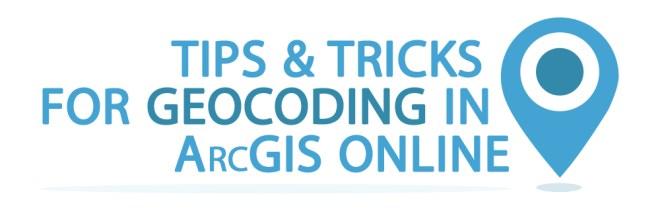 Tips & Tricks for Geocoding in ArcGIS Online