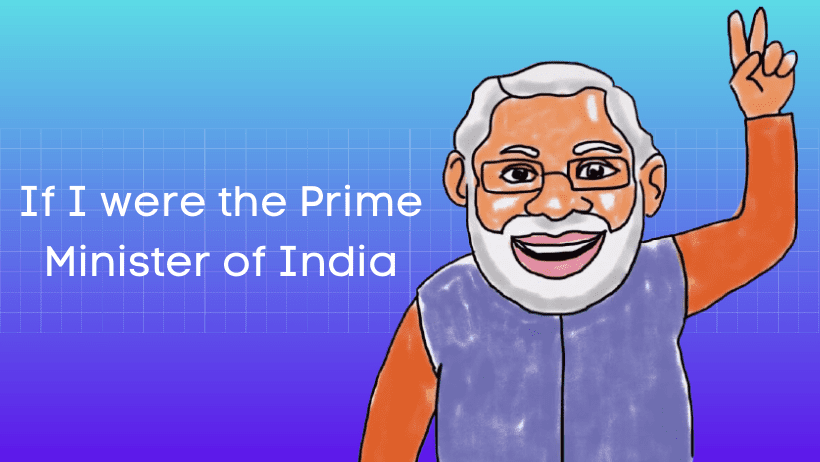 यदि मैं भारत का प्रधान मंत्री होता हिंदी निबंध Essay on If I were the Prime Minister of India in Hindi