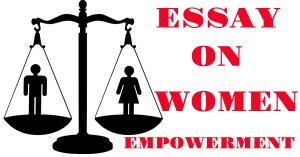 Essay on women empowerment for all types of exam 250, 500+ words
