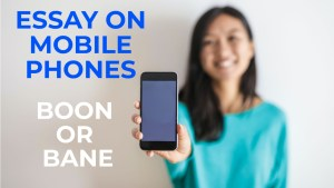Read more about the article ESSAY ON MOBILE PHONES BOON OR BANE IN ENGLISH