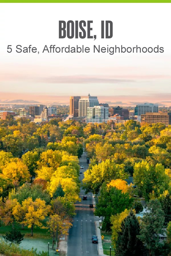 Moving to Boise? These five safe neighborhoods in Idaho's capital city offer affordable housing, plenty of outdoor recreation, good schools, and more! via @extraspace