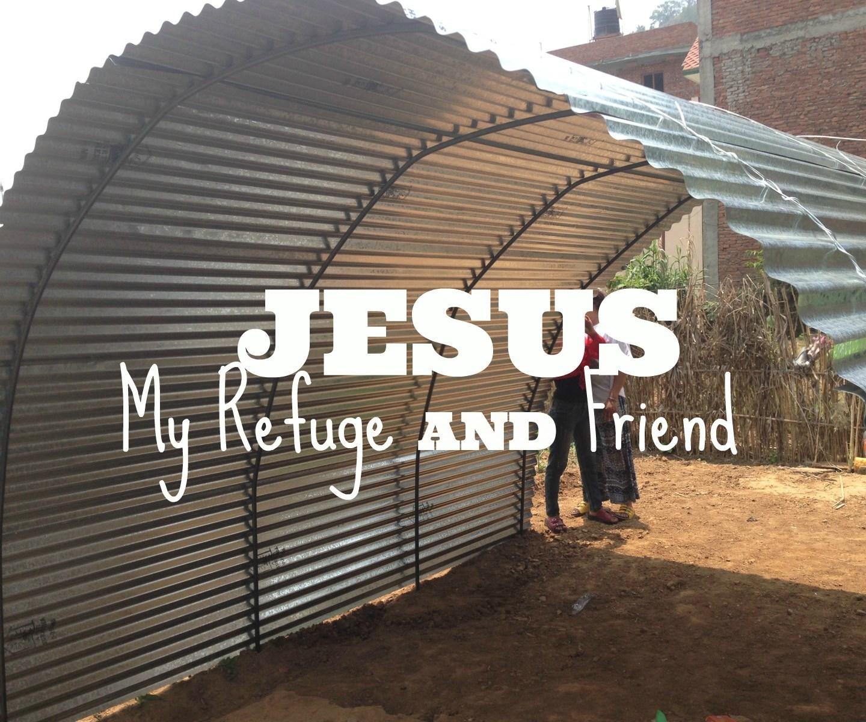 Trusting Jesus my Refuge AND Friend