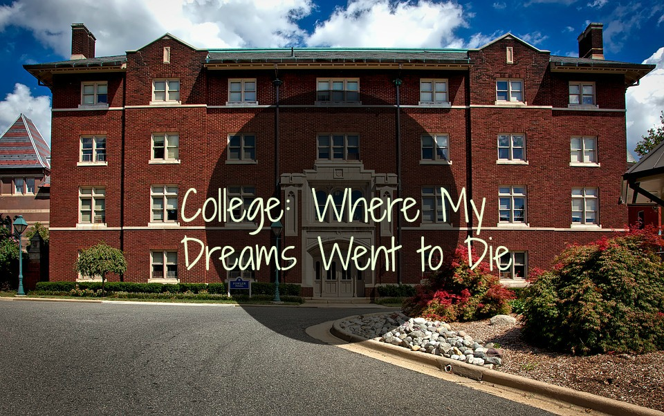 College: Where my Dreams Went to Die