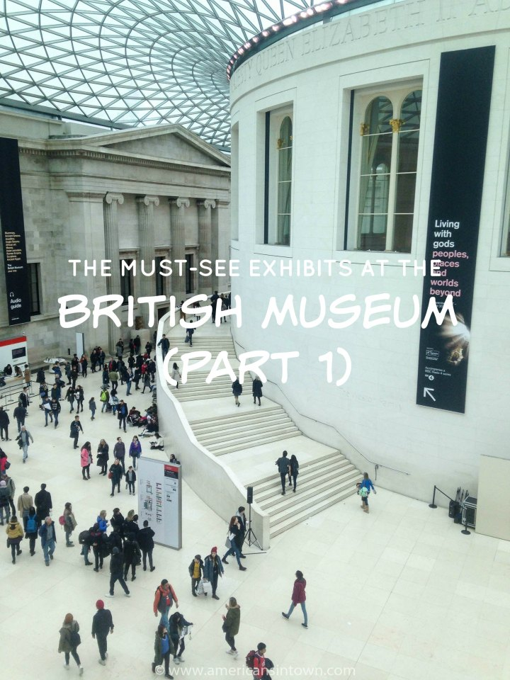The must-see exhibits at the British Museum (Part 1)