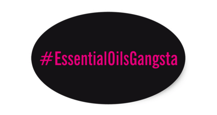 Why Essential Oils Gangsta?