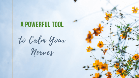 A Powerful Tool to Calm Your Nerves
