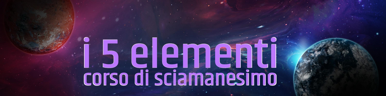 i 5 elementi - corso di sciamanesimo - Essere Luce
