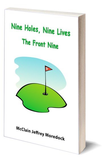 Nine Holes, Nine Lives: The Front Nine by McClain Jeffrey Moredock