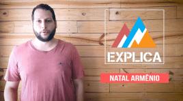 EA Explica #18 – Natal Armênio