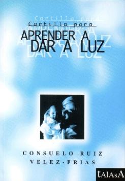Cartilla para aprender a dar a luz, de Consuelo Ruiz Vélez-Frías