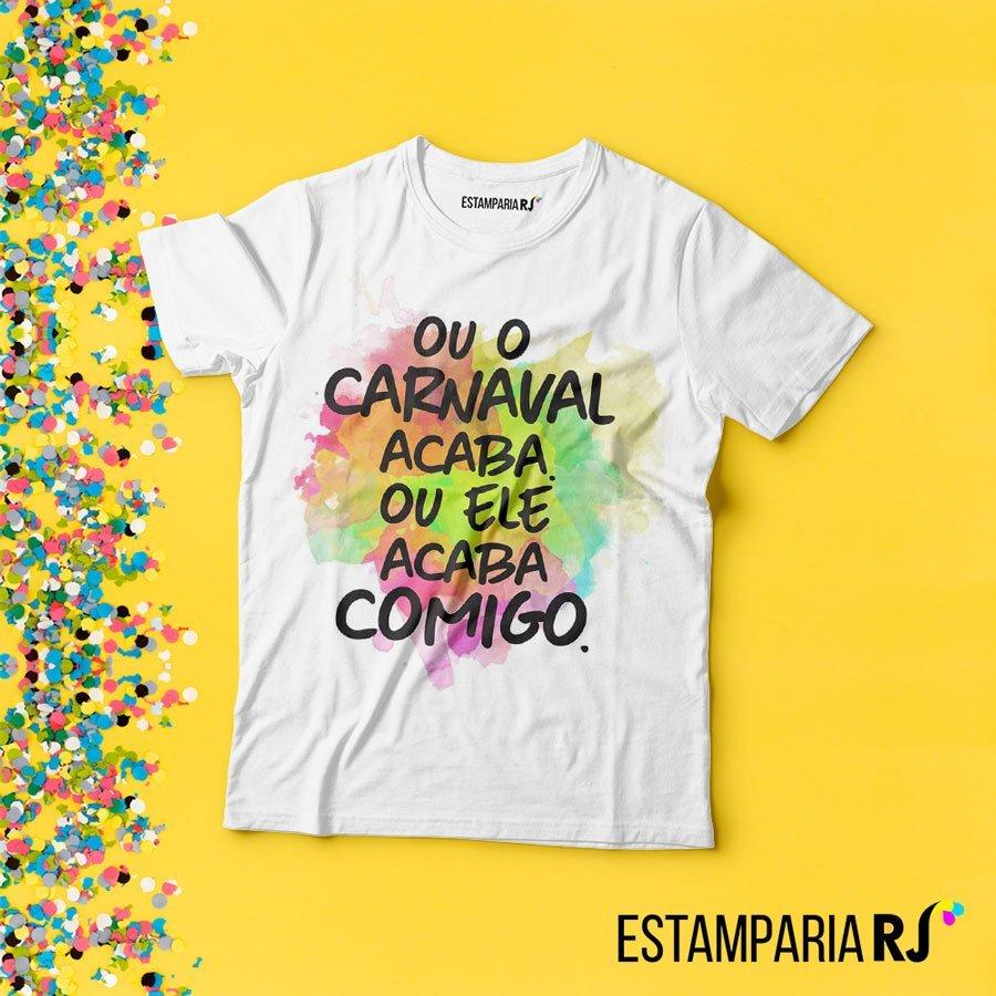 42737f53d0f84 Camiseta Ou o Carnaval acaba ou ele acaba comigo