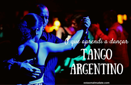O que eu aprendi a dançar Tango Argentino.