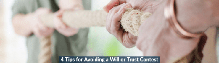 4 Tips for avoiding a Will or Trust Contest