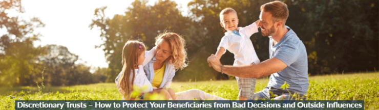 How to protect your beneficiaries from Bad Decisions and Outside Influences