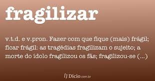 fragilizar