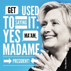 Madame President .. get used to it