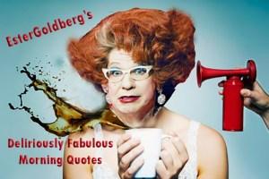 Ester Goldberg's deliriously Fabulous Quotes
