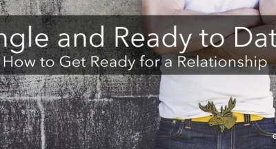 Get ready for a relationship. Advice for singles. How to find a relationship. Dating advice.