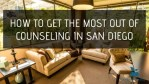 How to Get the Most out of Counseling in San Diego