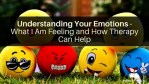 Understanding Your Emotions - What I Am Feeling and How Therapy Can Help