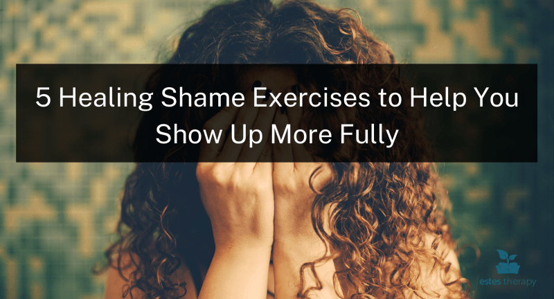 healing shame exercises signs of shame in a person fear of shame in therapy