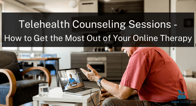 Telehealth Counseling Sessions - How to Get the Most Out of Your Online Therapy