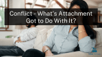 Conflict - What's Attachment Got to Do With It?