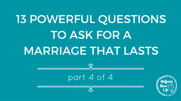 13 Questions for a Marriage That Lasts Part 4