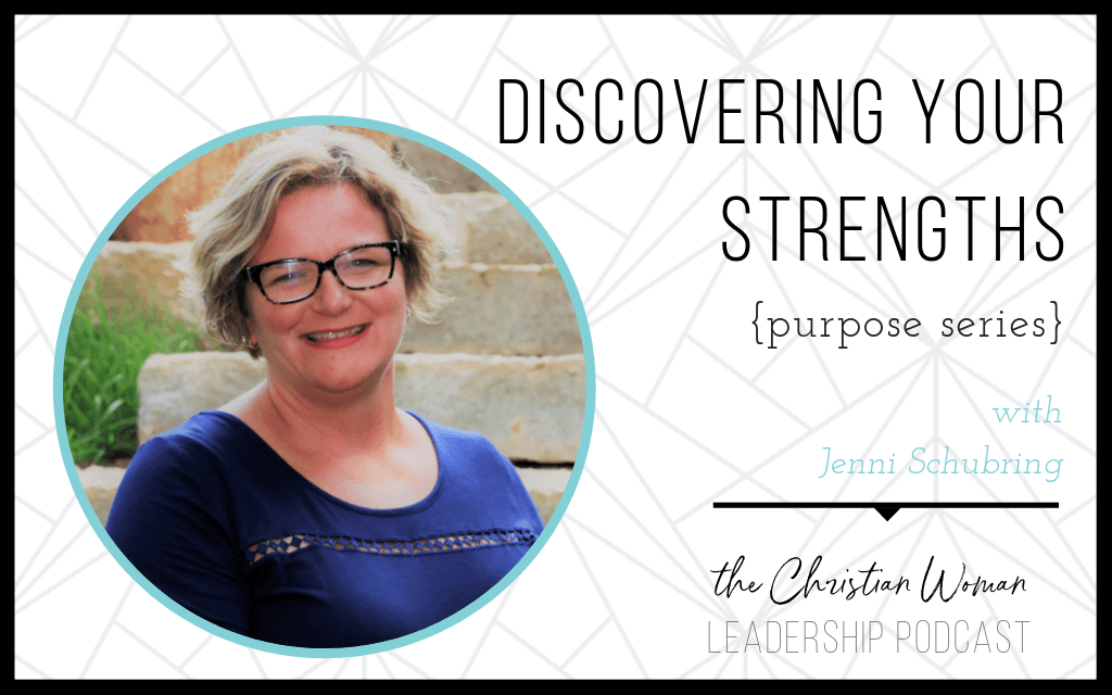 Episode 9: Discovering Your Strengths with Jenni Schubring {Purpose Series}