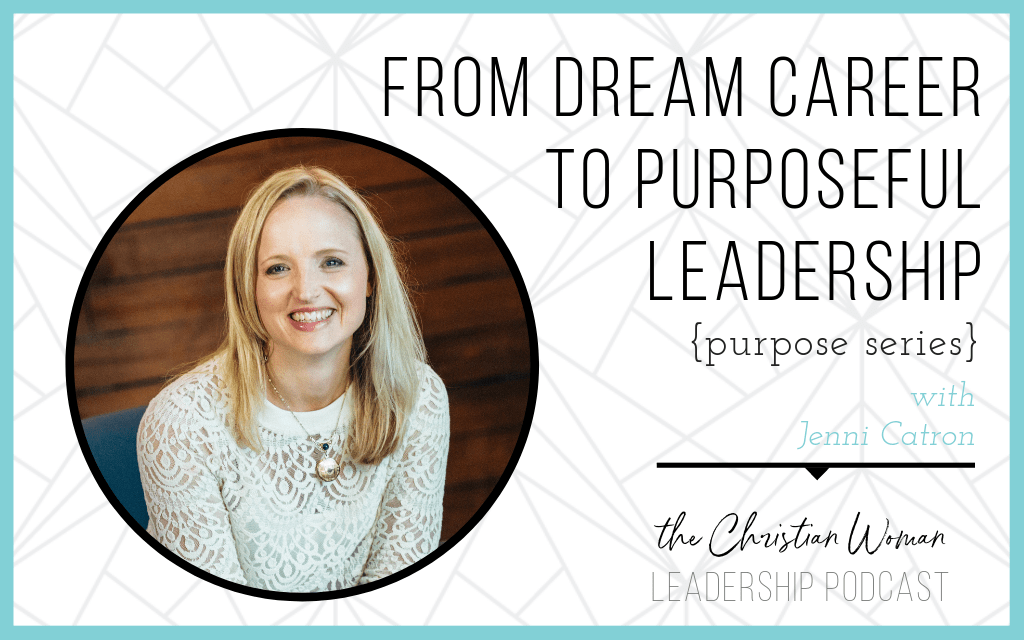 Episode 11: From Dream Career to Purposeful Leadership with Jenni Catron {Purpose Series}