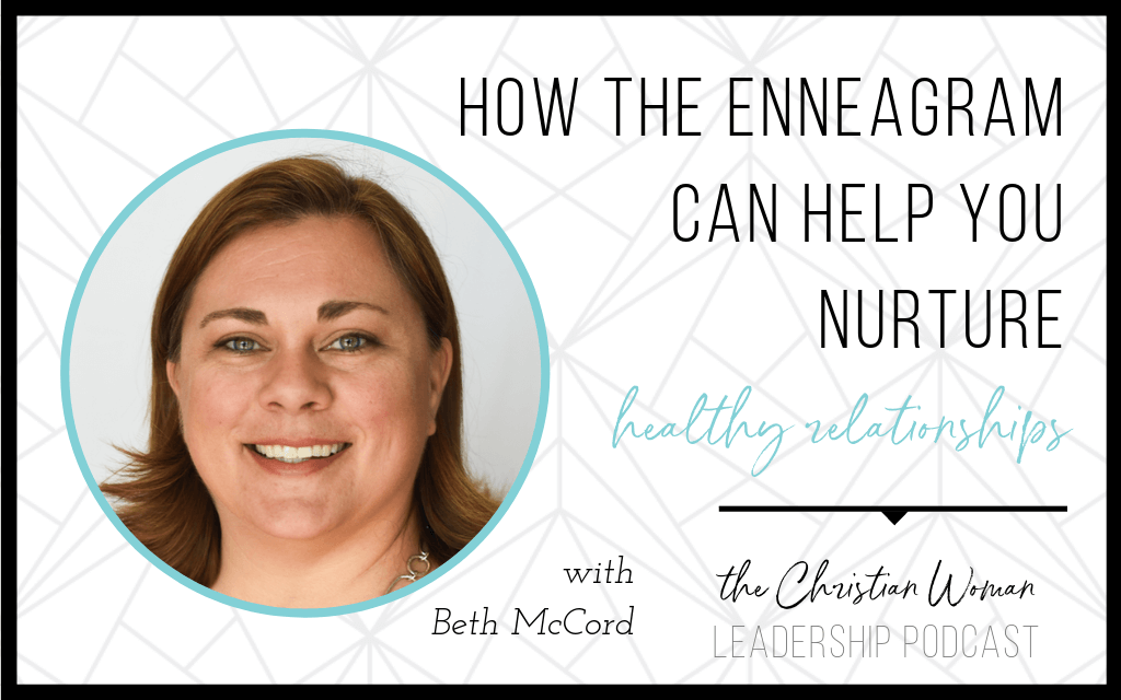 Episode 17: How the Enneagram Can Help You Nurture Healthy Relationships with Beth McCord {Relationships Series}