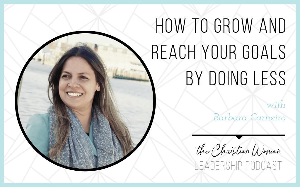 Episode 25: How to Grow and Reach Your Goals by Doing Less with Barbara Carneiro