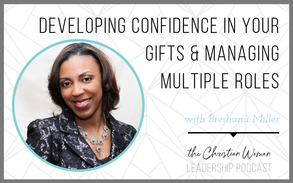 Episode 45: Developing Confidence in Your Gifts & Managing Multiple Roles with Breshana Miller