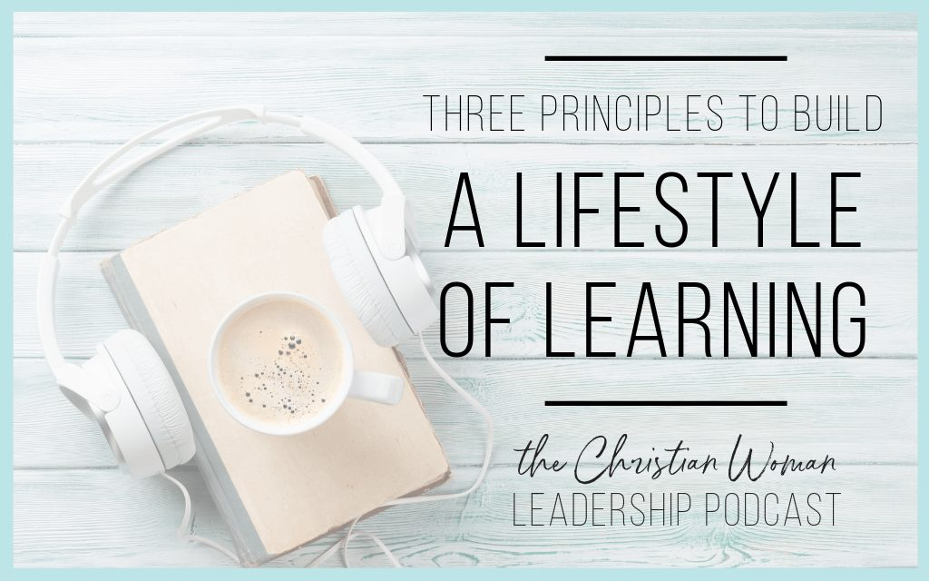 Episode 53: Three Principles to Build a Lifestyle of Learning [Wellness Series]