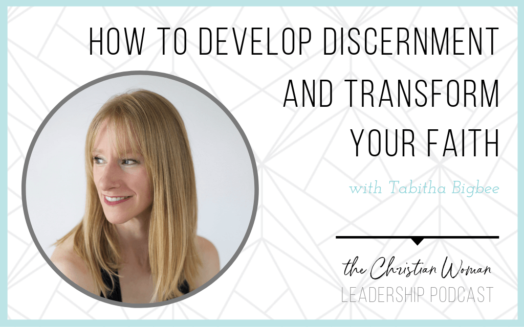 Episode 62: How to Develop Discernment and Transform Your Faith with Tabitha Bigbee [Faith Series]
