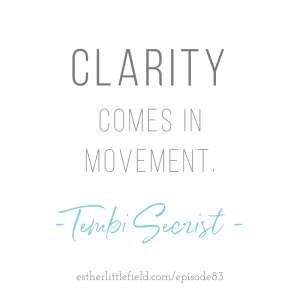 Clarity comes in movement. Tembi Secrist on the Christian Woman Leadership Podcast